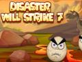 Klęski żywiołowe 7 (Disaster Will Str...